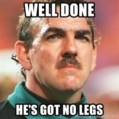 Neville Southall - Well done he's got no legs