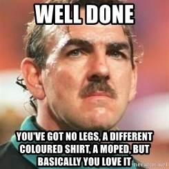 Neville Southall - well done you've got no legs, a different coloured shirt, a moped, but basically you love it