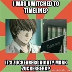 death note - I was switched to timeline? It's zuckerberg right? Mark Zuckerberg?