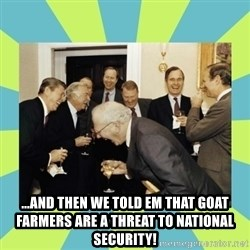 reagan white house laughing - ...and then we told em that goat farmers are a threat to national security!