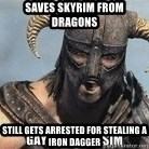 Skyrim Meme Generator - saves skyrim from dragons still gets arrested for stealing a iron dagger
