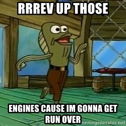 Rev Up Those Fryers - RRRev up those engines cause im gonna get run over