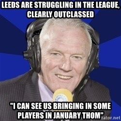 "Optimistic Eddie Gray  - LEEDS ARE STRUGGLING IN THE LEAGUE, CLEARLY OUTCLASSED ""I CAN SEE US BRINGING IN SOME PLAYERS IN JANUARY THOM"""