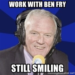 Optimistic Eddie Gray  - WORK WITH BEN FRy still smiling