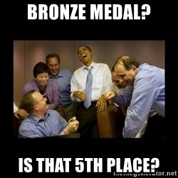 obama laughing  - Bronze medal? is that 5th place?