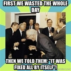 """reagan white house laughing - First we wasted the whole day Then we told them: """"it was fixed all by itself""""!"""