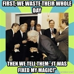 """reagan white house laughing - First, we waste their whole day then we tell them: :it was fixed my magic!"""""""
