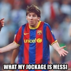 Messi 3 - WHAT MY JOCKAGE IS MESSI