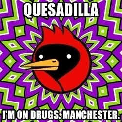 Omsk Crow - quesadilla i'm on drugs. manchester.
