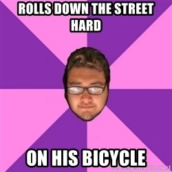Forever AYOLO Erik - rolls down the street hard on his bicycle