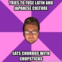 Forever AYOLO Erik - tries to fuse latin and japanese culture eats churros with chopsticks