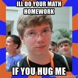 LOL HALALABOOS - ill do your math homework  if you hug me
