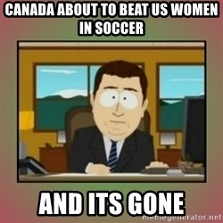 aaaand its gone - CANADA ABOUT TO BEAT US WOMEN IN SOCCER aND ITS GONE