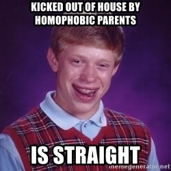 Bad Luck Brian - kicked out of house by homophobic parents is straight