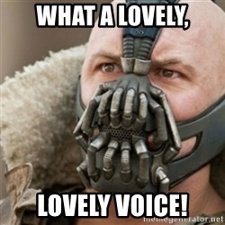 Bane - What a LOVELY, lovely voice!