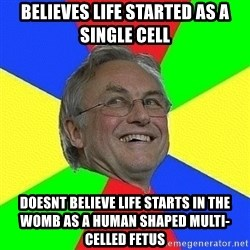 Uncontested Atheist - believes life started as a single cell doesnt believe life starts in the womb as a human shaped multi-celled fetus
