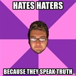 Forever AYOLO Erik - hates haters because they speak truth