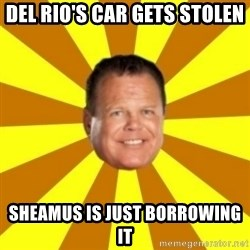 Jerry Lawler - DEL RIO'S CAR GETS STOLEN SHEAMUS IS JUST BORROWING IT
