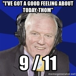 """Optimistic Eddie Gray  - """"I've got a good feeling about today, THOM"""" 9 / 11"""