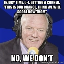"""Optimistic Eddie Gray  - injury time, 0-1, getting a corner, """"this is our chance, think we will score now thom"""" no, we don't"""