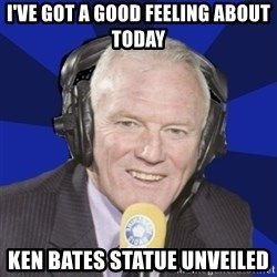 Optimistic Eddie Gray  - i've got a good feeling about today ken bates statue unveiled