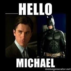 Batman's voice  - hello michael