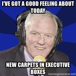 Optimistic Eddie Gray  - i've got a good feeling about today new carpets in executive boxes