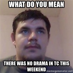 Ash the brit - what do you mean there was no drama in tc this weekend