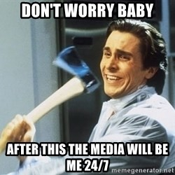 Patrick Bateman With Axe - don't worry baby after this the media will be me 24/7