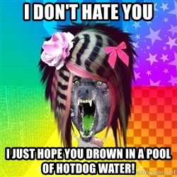 Insanity Scene Wolf - i don't hate you i just hope you drown in a pool of hotdog water!