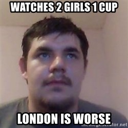 Ash the brit - watches 2 girls 1 cup london is worse