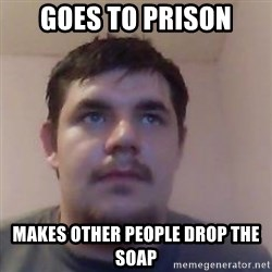 Ash the brit - goes to prison makes other people drop the soap