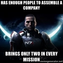 Mass Effect - has enough people to assemble a company brings only two in every mission