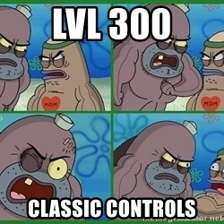 How tough are you - lvl 300 classic controls