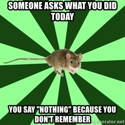 "Mental Illness Mouse - Someone asks what you did today you say ""nothing"" because you don't remember"