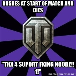 "World of Tanks - rushes at start of match and dies ""thx 4 suport fking noobz!!1!"""