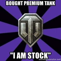 "World of Tanks - bought premium tank ""i am stock"""