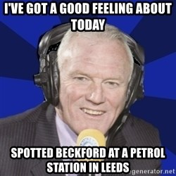 Optimistic Eddie Gray  - i've got a good feeling about today spotted beckford at a petrol station in leeds