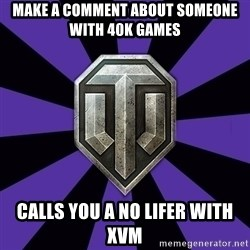 World of Tanks - make a comment about someone with 40k games calls you a no lifer with xvm