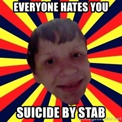 Suicide By stab - EVeryone Hates you suicide by stab