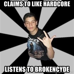 Metal Boy From Hell - Claims to like hardcore listens to brokencyde