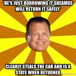 Jerry Lawler - 'he's just borrowing it sheamus will return it safely' clearly steals the car and is a state when returned