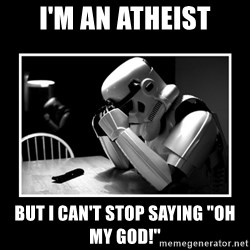 """Sad Trooper - i'm an atheist but i can't stop saying """"oh my god!"""""""