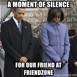 A moment of silence- obama - A moment of silence for our friend at friendzone