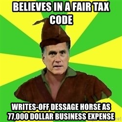 RomneyHood - believes in a fair tax code writes-off dessage horse as 77,000 dollar business expense