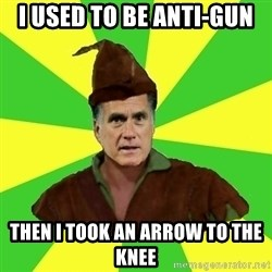 RomneyHood - I used to be anti-gun Then I took an arrow to the knee