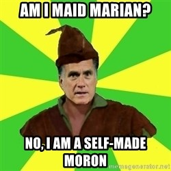 RomneyHood - Am I Maid Marian? No, I am a Self-Made Moron