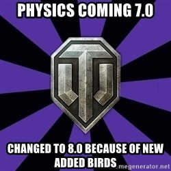 World of Tanks - PHYSICS COMING 7.0  CHANGED TO 8.0 BECAUSE OF NEW ADDED BIRDS