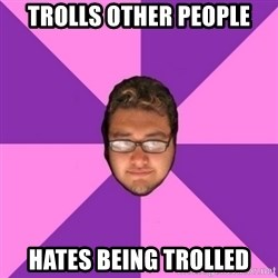 Forever AYOLO Erik - Trolls other people Hates being trolled