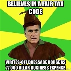 RomneyHood - believes in a fair tax code writes-off dressage horse as 77,000 dllar business expense